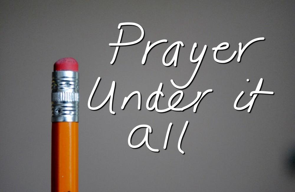 Prayer Under It All