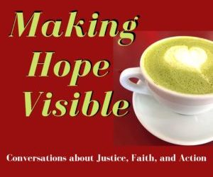Making Hope Visable – Episode 5: Earth Day: Faith, Climate, and COVID-19 Connections